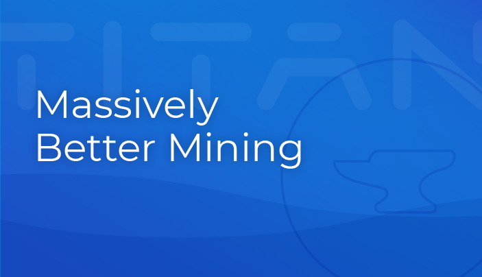 Massively Better Mining