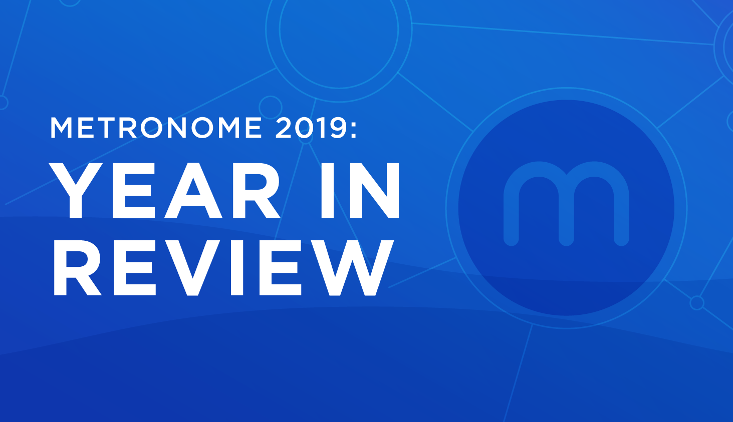 Metronome 2019 Year in Review