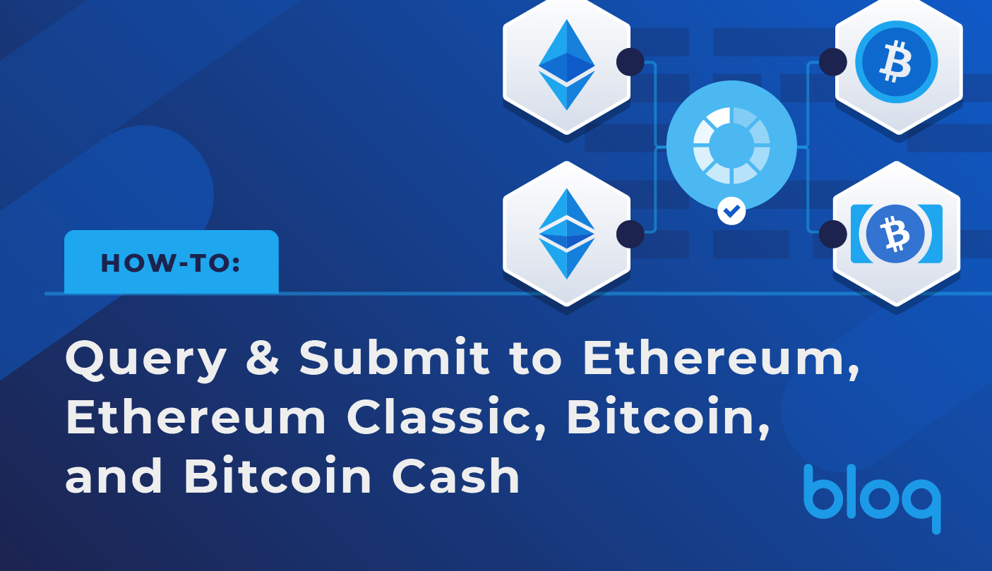 How-to: Query & Submit to Ethereum, Ethereum Classic, Bitcoin & Bitcoin Cash