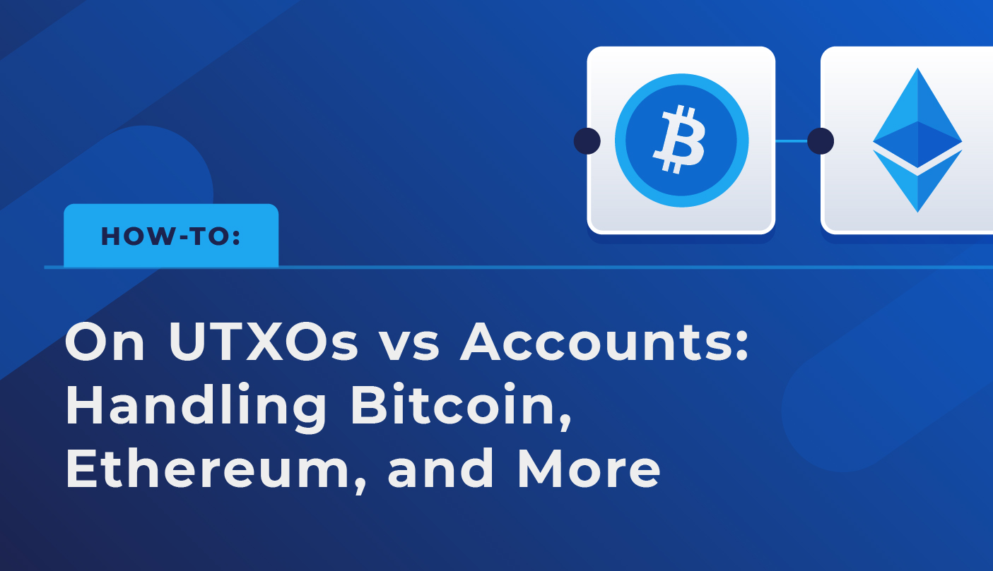 How-to: UTXOs vs Accounts, Plus Handling Bitcoin, Ethereum, and More
