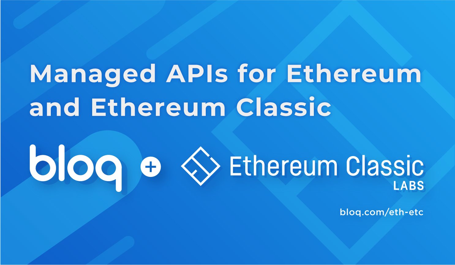 Bloq Adds Managed API Services for Ethereum and Ethereum Classic