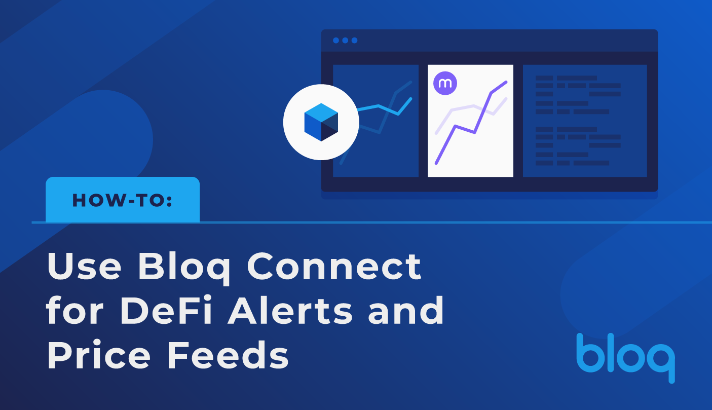 How-to: Use Bloq Connect for DeFi Alerts and Price Feeds